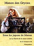 Sous les Jupons de Manon: La vie secrète de la soeur cadette de la marquise de Pompadour