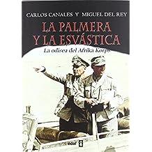 La palmera y la esvástica: La odisea del Afrika Korps (Trazos de la Historia)