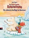 Der kleine Drache Kokosnuss - Die schönsten Ausflüge ins Abenteuer: 3 Bände im Großformat -  - Der kleine Drache Kokosnuss und die Reise zum Nordpol - ... Drache Kokosnuss und die wilden Piraten