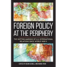 Foreign Policy at the Periphery: The Shifting Margins of US International Relations since World War II (Studies in Conflict, Diplomacy, and Peace)