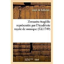 Zoroastre Tragédie Représentée Par l'Académie Royale de Musique Le Vendredy 5 Décembre 1749 (Arts)