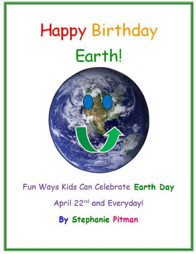 Happy Birthday Earth! Fun Ways Kids Can Celebrate Earth Day April 22 and Everyday! (English Edition) (Day Earth Handwerk)