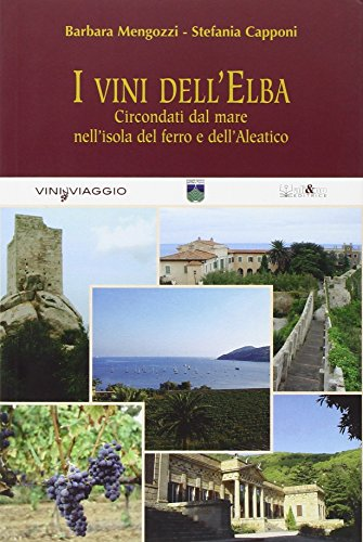 I vini dell\'Elba. Circondati dal mare nell\'isola del ferro e dell\'Aleatico