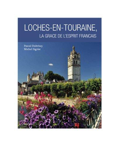 Loches-en-Touraine. La grce de l'esprit franais