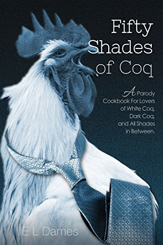 50 Shades of Coq: A Parody Cookbook For Lovers of White Coq, Dark Coq, and All Shades Between. (English Edition)