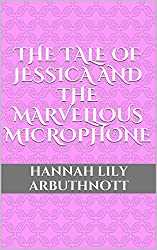 The Tale Of Jessica And The Marvellous Microphone