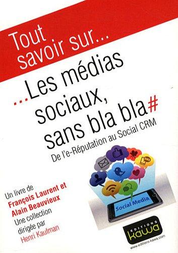 Tout savoir sur. les médias sociaux sans bla bla - de l'e-Réputation au Social CRM