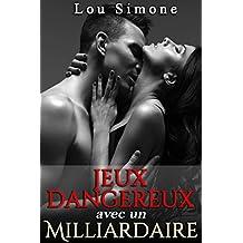 Jeux Dangereux Avec Un Milliardaire (Adulte): (New Romance, Milliardaire, Suspense, Alpha Male, Thriller, Nouvelle Érotique)