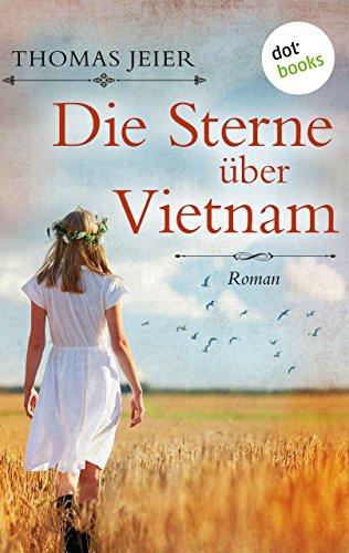 Die Sterne über Vietnam: Roman