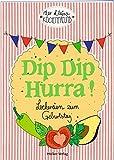 Dip Dip Hurra!: Leckereien zum Geburtstag (Der kleine Küchenfreund)