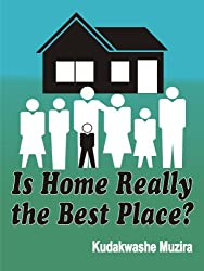 Is Home Really the Best Place? (A Laugh-Out-Loud Family Comedy)
