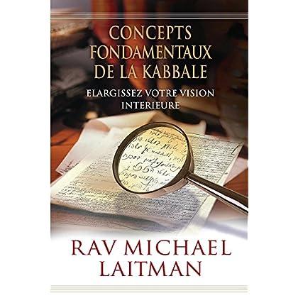 Concepts Fondamentaux de la Kabbale: Elargissez Votre Vision Intérieure