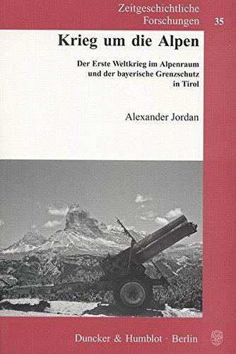 Krieg um die Alpen.: Der Erste Weltkrieg im Alpenraum und der bayerische Grenzschutz in Tirol. (Zeitgeschichtliche Forschungen) by Alexander Jordan (2008-11-17)