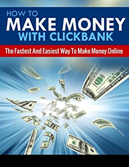HOW TO MAKE MONEY ONLINE: How To Make Money With Clickbank - The Fastest & Easiest Way To Make Money Online (Passive Income, Network Marketing, Money, ... Online Marketing Book 5) (English Edition) par [Greene, Michael]