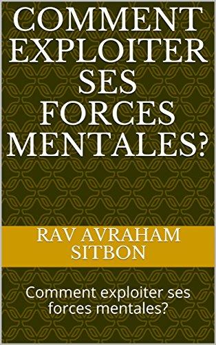 Comment exploiter ses forces mentales?: Guide pratique par rav avraham sitbon