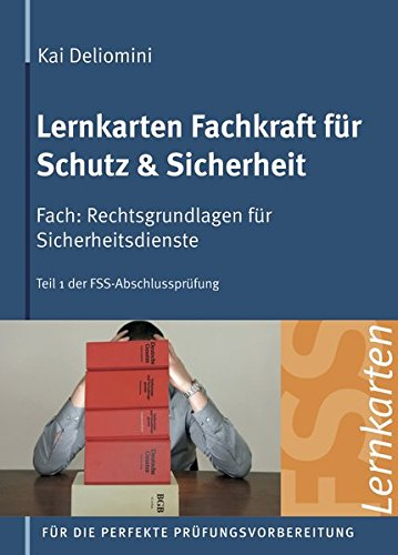 Lernkarten Fachkraft für Schutz & Sicherheit | Rechtsgrundlagen für Sicherheitsdienste: 440 Karteikarten für Teil 1 der FSS-Abschlussprüfung