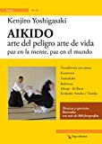 Aikido. Arte del peligro arte de vida paz en la mente, paz en el mundo