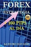 ESTRATEGIA FOREX, CONSIGUE MÁS De 100 PIPS Al DÍA: Efectividad Garantizada o Devolución de su Dinero, Trader con Más 30 de Años de Experiencia, Top Asiatic Traders, Sistema de Trading Diario