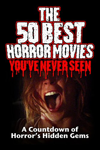 The 50 Best Horror Movies You've Never Seen Cover