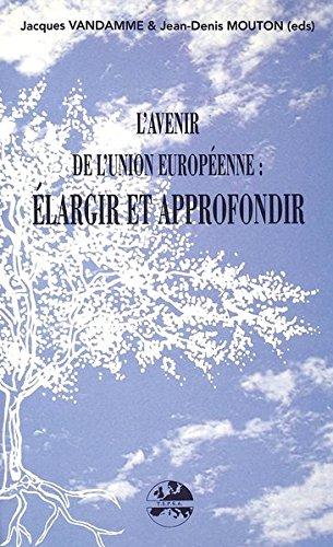 AVENIR DE UNION EUROPEENNE . : ELARGIR & APPROFONDIR
