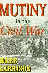 Mutiny in the Civil War by Webb B. Garrison (2001-01-06)