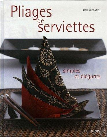 Pliages de serviettes : Simples et élégants de Avril O'Donnell,Stuart West,Marie Pieroni (Traduction) ( 21 avril 2006 )