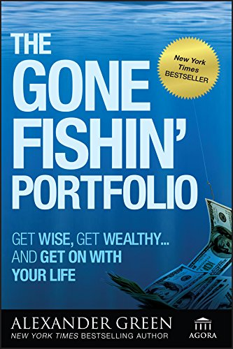 The Gone Fishin' Portfolio: Get Wise, Get Wealthy--And Get on with Your Life (Agora Series) por Alexander Green