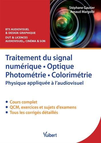 Traitement du signal numérique, optique, photométrie, colorimétrie : Physique appliquée à l'audiovisuel