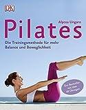 Pilates: Die Trainingsmethode für mehr Balance und Beweglichkeit - Alycea Ungaro