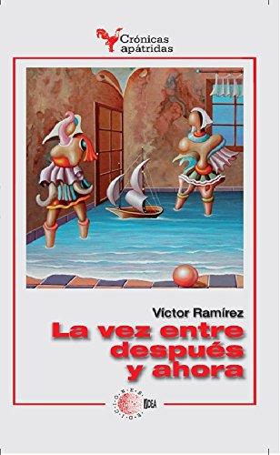 La vez entre después y ahora (Cronicas apatridas) por Víctor Ramírez Rodríguez