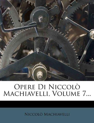 Opere Di Niccol Machiavelli, Volume 7...