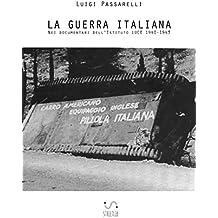 La Guerra Italiana. Nei documentari dell'Istituto LUCE 1940-1943