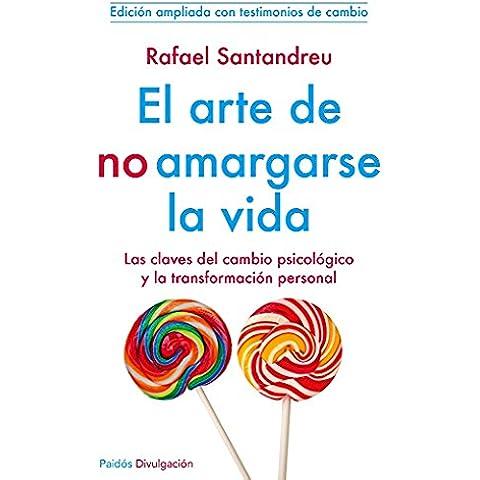 El Arte De No Amargarse La Vida (Divulgacion - Autoayuda)