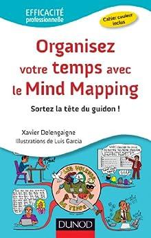 Organisez votre temps avec le Mind Mapping (Efficacité professionnelle) par [Delengaigne, Xavier, Garcia, Luis]