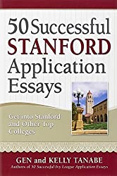 50 Successful Stanford Application Essays: Get into Stanford and Other Top Colleges by Gen Tanabe (2013-06-01)