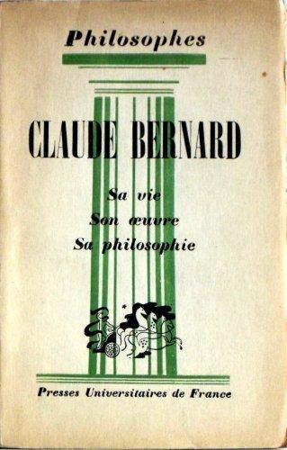 Claude bernard, sa vie, son oeuvre, sa philosophie