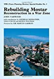 Rebuilding Mostar: Urban Reconstruction in a War Zone (TPR [Town Planning Review] Special Studies)