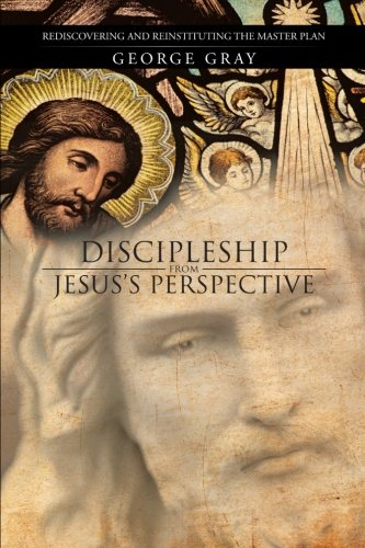 discipleship-from-jesuss-perspective-rediscovering-and-reinstituting-the-master-plan