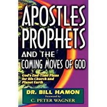 Apostles, Prophets and the Coming Moves of God: God's End-Time Plans for His Church and Planet Earth by Hamon, Bill (1997) Paperback