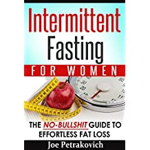 Intermittent Fasting For Women: The No-Bullshit Guide To Effortless Fat Loss (English Edition)