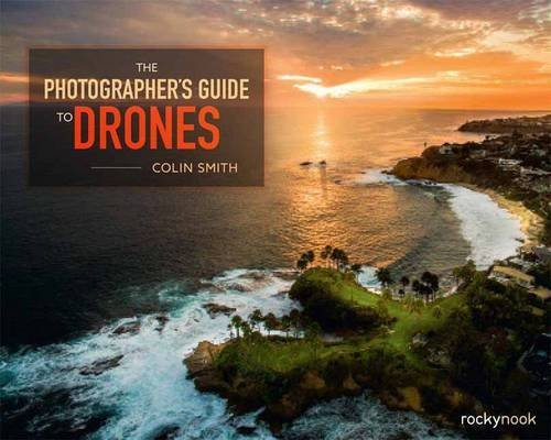 The Photographer's Guide to Drones by Colin Smith (2016-11-11)