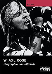 W AXL ROSE Biographie non officielle (French Edition)