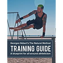 The Natural Method Training Guide: A blueprint for all-around athleticism inspired by George Hébert (English Edition)