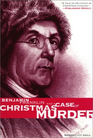 Benjamin Franklin and a Case of Christmas Murder (The Benjamin Franklin Mysteries) (Pine Street Books) by Robert Lee Hall (2001-08-08)