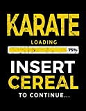 Karate Loading 75% Insert Cereal To Continue: Blank Lined Notebook Journal - Dartan Creations, Heather Nickles