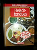 Fleischfondues. Mein Lieblingsgericht ; 3809403199 [Titelbild und Fotos: Fotostudio L' Eveque - Harry Bischof, München],