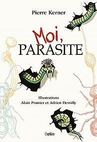 Moi, parasite par Pierre Kerner