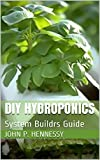 DIY HYDROPONICS: System Buildrs Guide