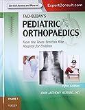 Tachdjian's Pediatric Orthopaedics: From the Texas Scottish Rite Hospital for Children: Expert Consult: Online and Print, 3- Volume Set  (Pediatric Orthopedics)