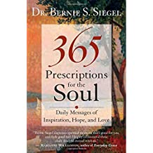 365 Prescriptions for the Soul: Daily Messages of Inspiration, Hope, and Love by Dr. Bernie S. Siegel (2009-02-10)